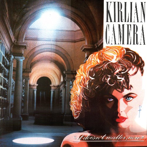Kirlian Camera - It Doesn't Matter,Now