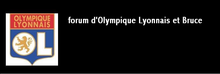 forum de Olympique Lyonnais et Bruce