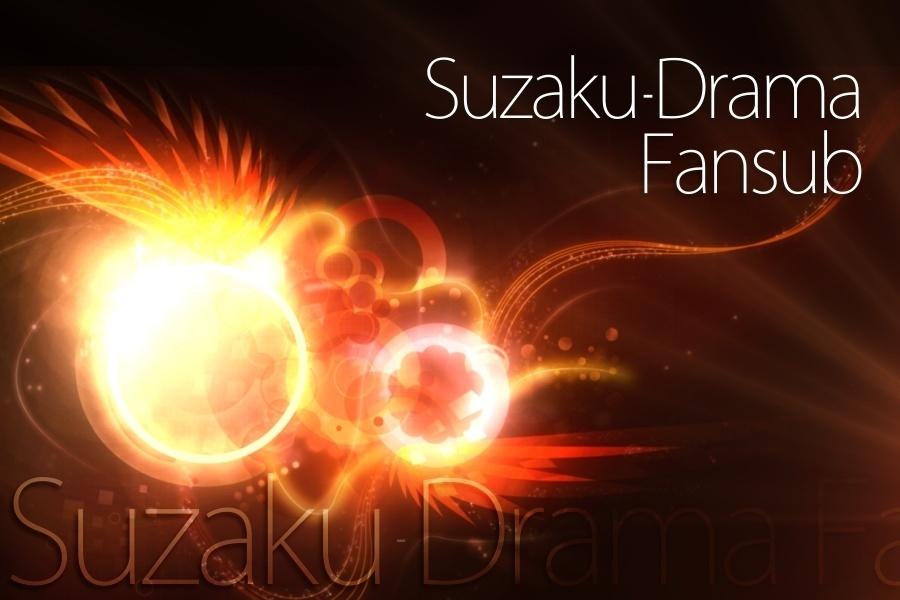 Suzaku-Drama Fansub - DDL