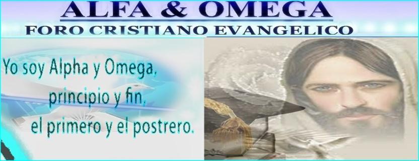 Foro Cristiano Evangélico: Alfa y Omega