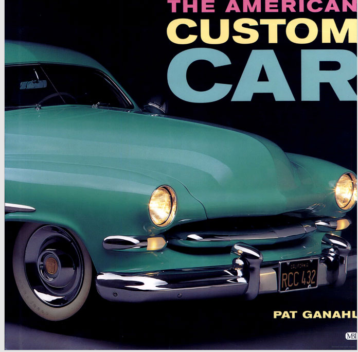 The american custom car pat ganahl motorbook classics for American custom classics