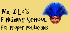 Zile's Finishing School For Proper Politicians